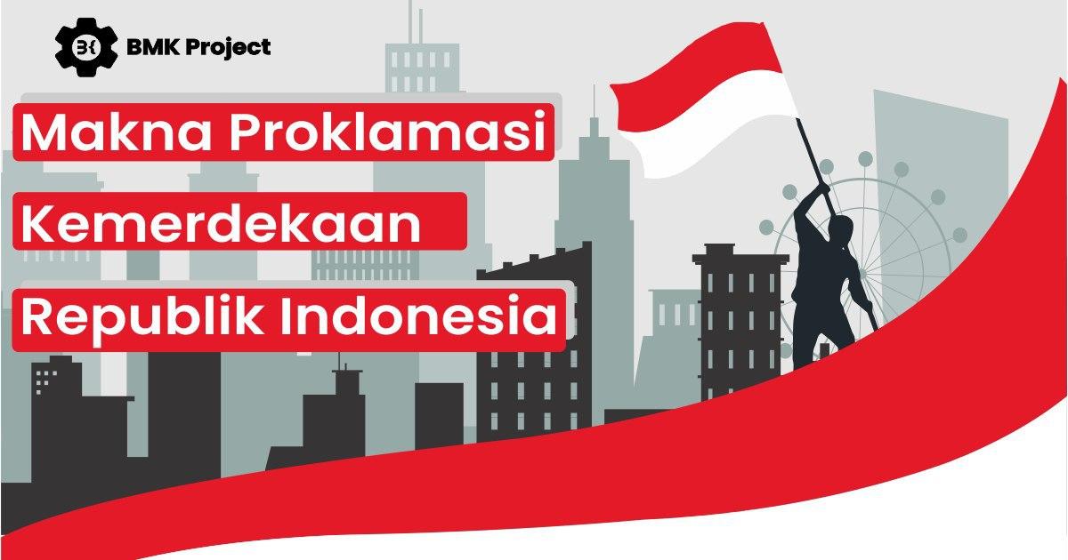 booble.id - Makna Proklamasi Kemerdekaan Republik Indonesia